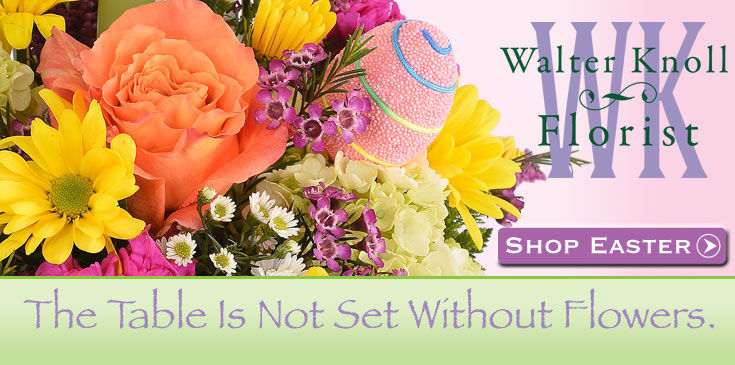 Order your Easter Flowers From Walter Knoll FLorist